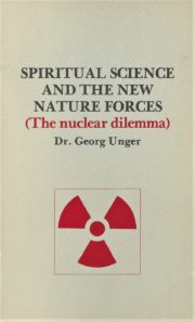 Spiritual Science and the New Nature Forces: The Nuclear Dilemma