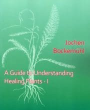 A Guide to Understanding Healing Plants (Vol. I)