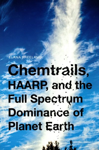 """Chemtrails HAARP, and the """"Full Spectrum Dominance"""" of Planet Earth"""